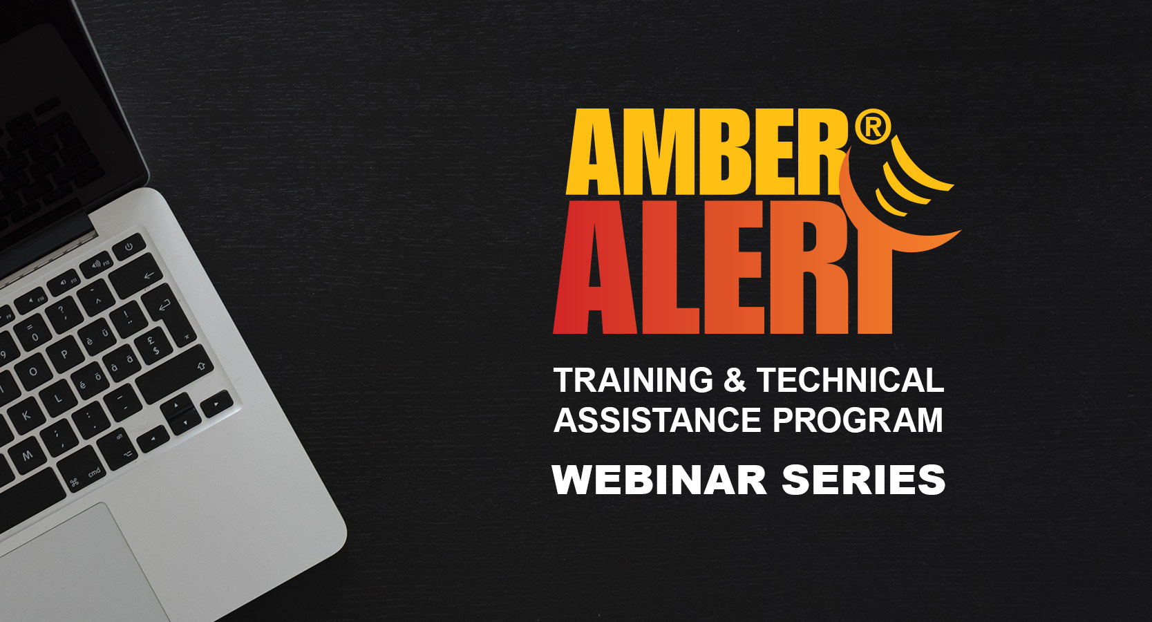 AMBER Alert Training & Technical Assistance Program Webinar Series